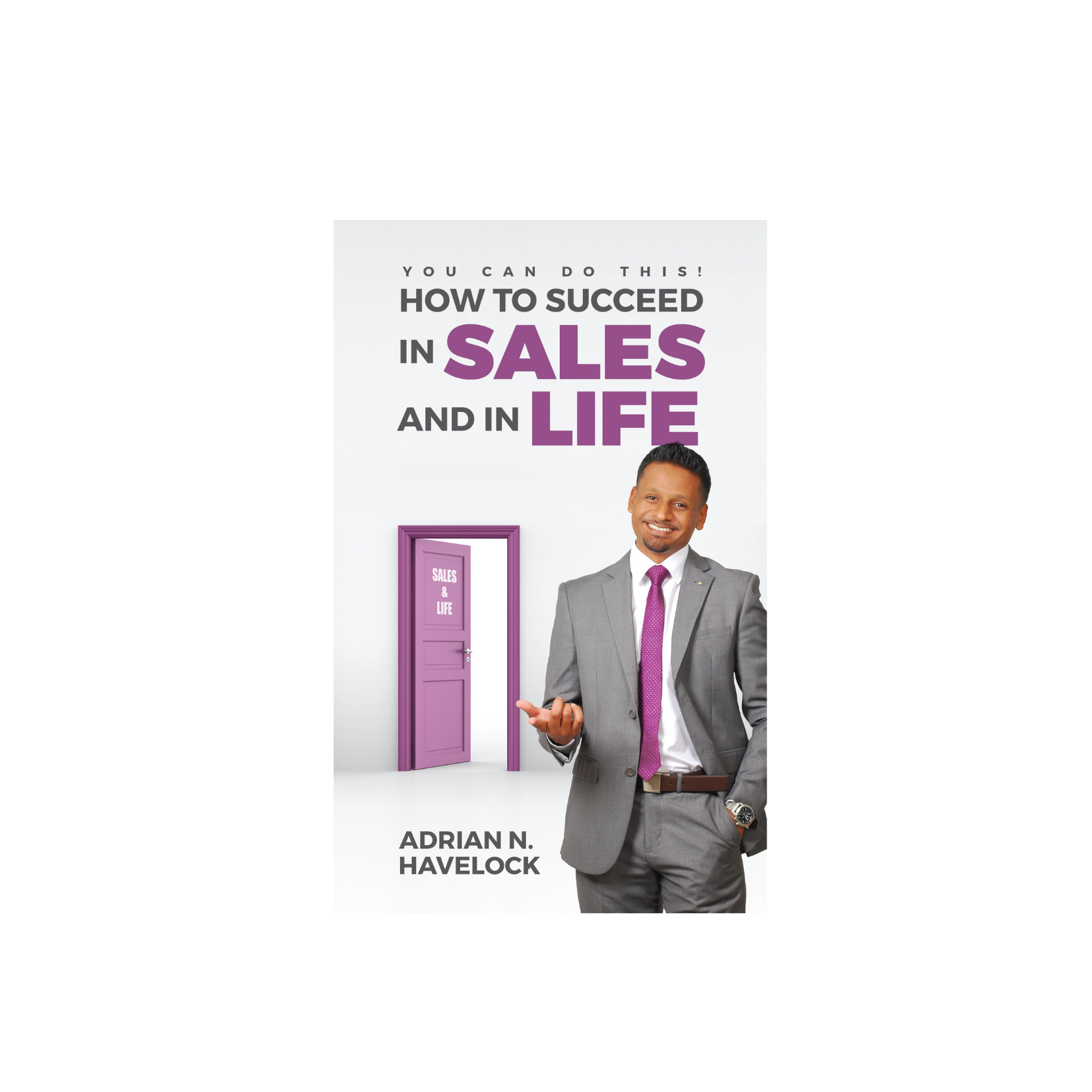 How to Succeed in Sales and in Life By Adrian N. Havelock